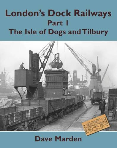 Download London's Dock Railways: Isle of Dogs and Tilbury Pt. 1 pdf