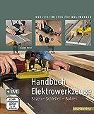 Handbuch Elektrowerkzeuge: Sägen – Schleifen – Bohren (Werkstattwissen für Holzwerker)
