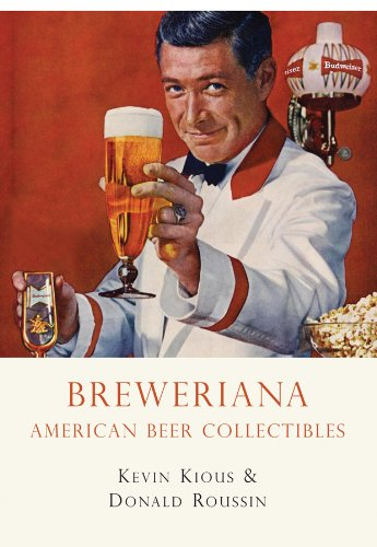 - Breweriana: American Beer Collectibles (Shire Library USA Book 641)