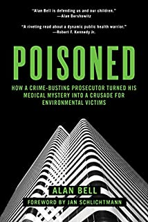 Book Cover: Poisoned: How a Crime-Busting Prosecutor Turned His Medical Mystery into a Crusade for Environmental Victims