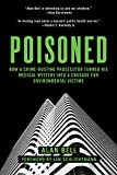 img - for Poisoned: How a Crime-Busting Prosecutor Turned His Medical Mystery into a Crusade for Environmental Victims book / textbook / text book
