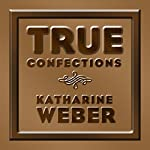 True Confections: A Novel | Katharine Weber