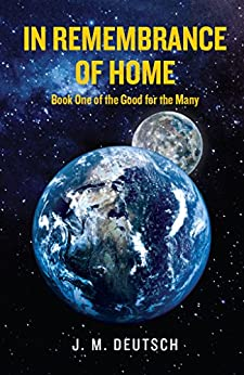 In Remembrance of Home: Book One of the Good for the Many by [Deutsch, J.M.]