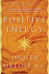 Positive Energy: 10 Extraordinary Prescriptions for Transforming Fatigue, Stress, and Fear into Vibrance, Strength, and Love Kindle Edition