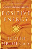 Positive Energy: 10 Extraordinary Prescriptions for Transforming Fatigue, Stress, and Fear into Vibrance, Strength, and Love
