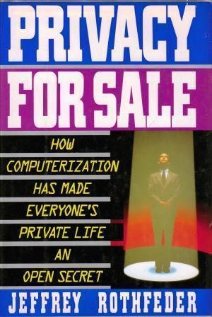 Privacy for Sale: How Computerization Has Made Everyone's Private Life an Open Secret