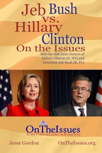 Hillary Clinton vs. Jeb Bush On The Issues (Presidential Candidates On The Issues)