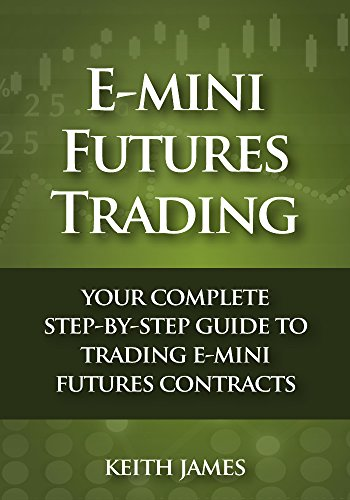 Pdf Money E-Mini Futures Trading: Your Complete, Step-by-Step Guide to Trading E-Mini Futures Contracts