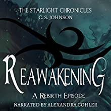 Reawakening: A Rebirth Episode of the Starlight Chronicles Audiobook by C. S. Johnson Narrated by Alexandra Cohler