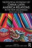 The Political Economy of China-Latin America Relations in the New Millennium