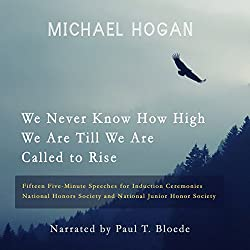 We Never Know How High We Are Till We Are Called to Rise