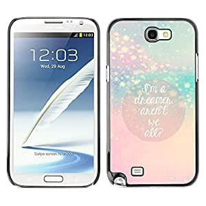 MOBMART Carcasa Funda Case Cover Armor Shell PARA Samsung Note 2 N7100 - We Are All Dreamers