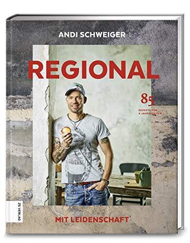 Regional mit Leidenschaft: 85 Rezepte für 4 Jahreszeiten (Rezept Leidenschaft)