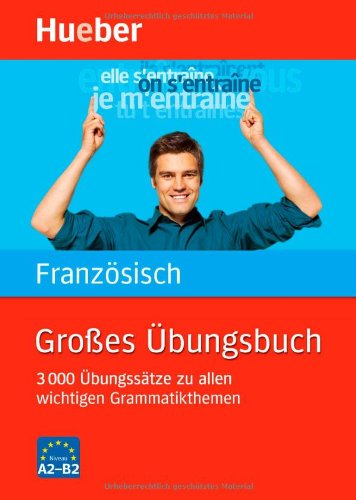 Großes Übungsbuch Französisch: 3 000 Übungssätze zu allen wichtigen Grammatikthemen