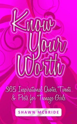Know Your Worth: 365 Inspirational Quotes, Tweets & Posts for Teenage Girls