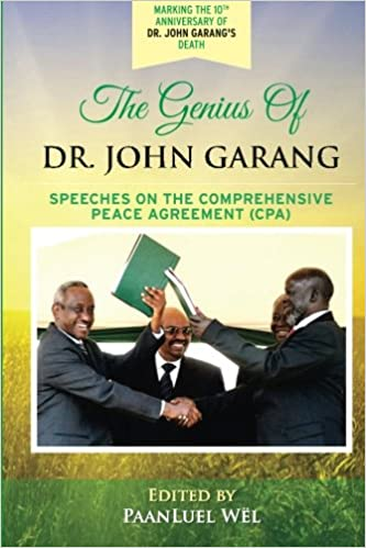 The Genius Of Dr John Garang Speeches On The Comprehensive Peace