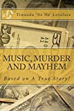 Music, Murder and Mayhem  A True Story!