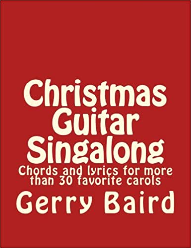 christmas guitar singalong chords and lyrics for more than 30 favorite carols volume 3 gerry baird 9781536879582 amazoncom books