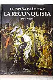 ESPAÑA ISLAMICA Y LA RECONQUISTA - LA: Amazon.es: NICOLLE, DAVID, NICOLLE, DAVID, NICOLLE, DAVID: Libros