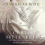 American Wife: A Novel   Curtis Sittenfeld