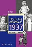 Nous, les enfants de 1937 : De la naissance à l'âge adulte
