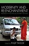 Modernity and Re-enchantment: Religion in Post-revolutionary Vietnam (AsiaWorld)