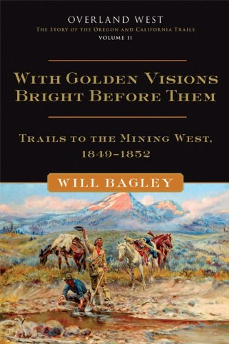 Amazon with golden visions bright before them trails to the with golden visions bright before them trails to the mining west 18491852 fandeluxe Gallery