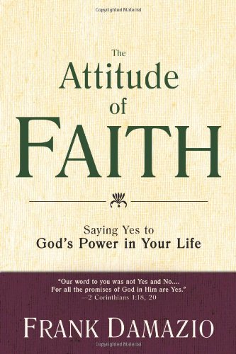 The Attitude Of Faith: Saying Yes To God's Power In Your Life