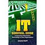 IT Survival Guide: Conquering Information Technology in Your Organization | David Papp
