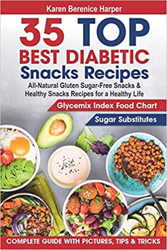 35 Top Best Diabetic Snacks Recipes All Natural Gluten Sugar Free Snacks And Healthy Snacks Recipes For A Healthy Life Diabetic Cookbooks Dummies Diet The Best Diabetic Recipes Harper Karen