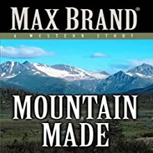 Mountain Made: A Western Story Audiobook by Max Brand Narrated by Joe Geoffrey
