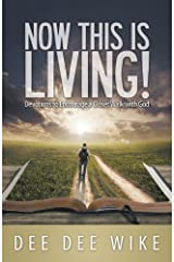 Now This Is Living: Devotions to Encourage a Closer Walk with God by Dee Dee Wike (2013-07-29) Mass Market Paperback