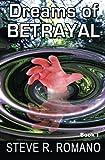Dreams of Betrayal, Steve R. Romano, 1438208316