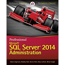 Professional Microsoft SQL Server 2014 Administration: Written by Adam Jorgensen, 2014 Edition, Publisher: Wrox [Paperback]