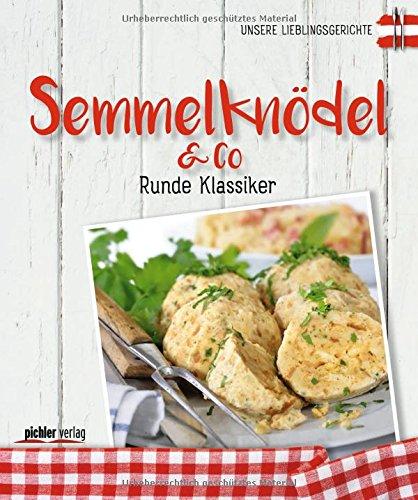 Semmelknödel & Co: Runde Klassiker (Reihe Unsere Lieblingsgerichte)