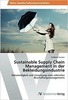 Sustainable Supply Chain Management in der Bekleidungsindustrie: Notwendigkeit und Umsetzung eines ethischen Beschaffungsmanagements