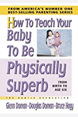 How to Teach Your Baby to Be Physically Superb (The Gentle Revolution Series) Hardcover