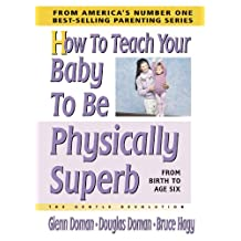 How to Teach Your Baby to Be Physically Superb