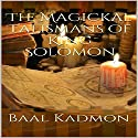 The Magickal Talismans of King Solomon Audiobook by Baal Kadmon Narrated by Baal Kadmon