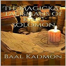 The Magickal Talismans of King Solomon Audiobook by Baal Kadmon Narrated by Baal Kadmon