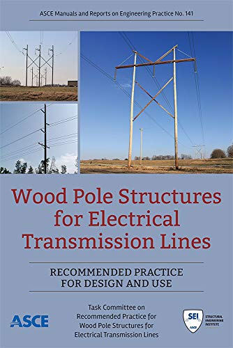 Wood Pole Structures for Electrical Transmission Lines: Recommended Practice for Design and Use (ASCE Manual and Reports on Engineering ()