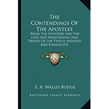 The Contendings Of The Apostles: Being The Histories And The Lives And Martyrdoms And Deaths Of The Twelve Apostles And Evangelists
