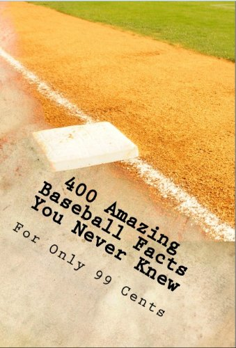 400 Amazing Baseball Facts You Never Knew For Only 99 Cents