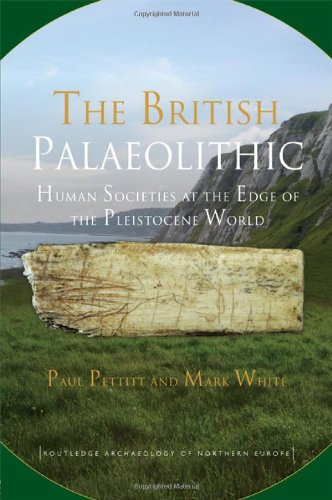 The British Palaeolithic: Human Societies at the Edge of the Pleistocene World (Routledge Archaeology of Northern Europe)