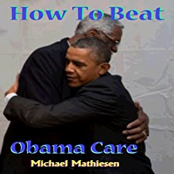 How to Beat Obamacare: Affordable Health Care not so Affordable