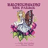 Brokenwing the Faerie, Leslie Ann Lindsay, 0978490908