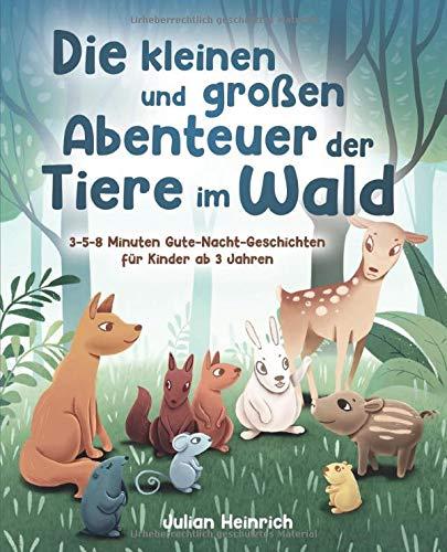Die Kleinen Und Großen Abenteuer Der Tiere Im Wald  3 5 8 Minuten Gute Nacht Geschichten Für Kinder Ab 3 Jahren