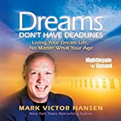 Dreams Don't Have Deadlines: Living Your Dream Life, No Matter What Your Age   Mark Victor Hansen