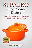 31 Paleo Slow Cooker Dishes: Easy, Delicious, and Nutritious Recipes for Busy Days (31 Days of Paleo Book 13)
