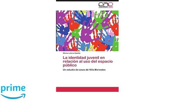 La identidad juvenil en relación al uso del espacio público: Un estudio de casos de Villa Mercedes (Spanish Edition): Silvina Leticia Galetto: ...